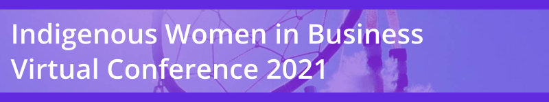 Indigenous Women in Business Virtual Conference 2021 | APCFNC