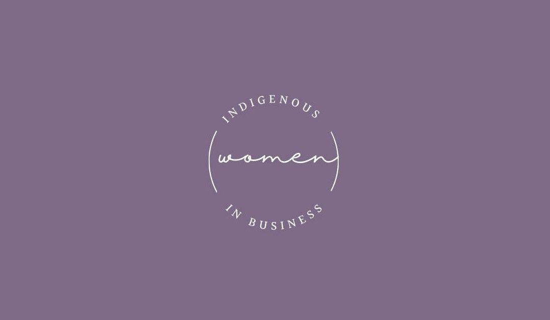 Indigenous Women in Business – Challenges, triumphs and perseverance